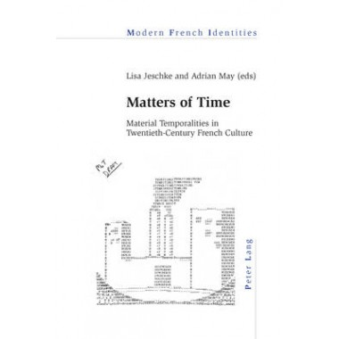 Matters of Time :Material Temporalities in Twentieth-Century French Culture