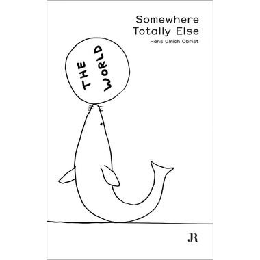 Hans Ulrich Obrist :Somewhere Totally Else