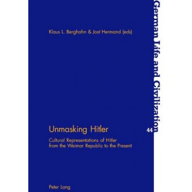 Unmasking Hitler :Cultural Representations of Hitler from the Weimar Republic to the Present