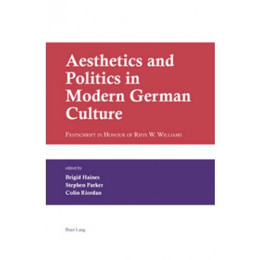 Aesthetics and Politics in Modern German Culture :Festschrift in Honour of Rhys W. Williams