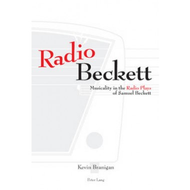 Radio Beckett :Musicality in the Radio Plays of Samuel Beckett