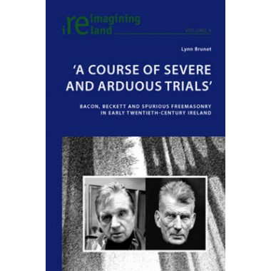 `A Course of Severe and Arduous Trials :Bacon, Beckett and Spurious Freemasonry in Early Twentieth-Century Ireland
