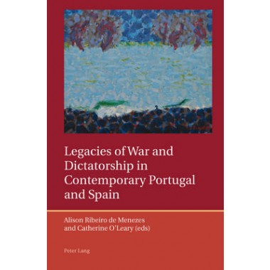 Legacies of War and Dictatorship in Contemporary Portugal and Spain