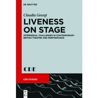 Liveness on Stage :Intermedial Challenges in Contemporary British Theatre and Performance