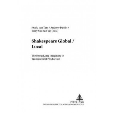 Shakespeare Global / Local :The Hong Kong Imaginary in Transcultural Production