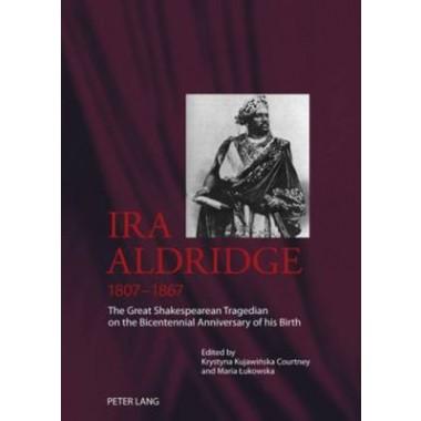 Ira Aldridge (1807-1867) :The Great Shakespearean Tragedian on the Bicentennial Anniversary of his Birth