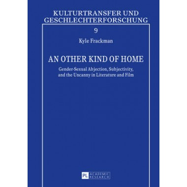 An other Kind of Home :Gender-Sexual Abjection, Subjectivity, and the Uncanny in Literature and Film
