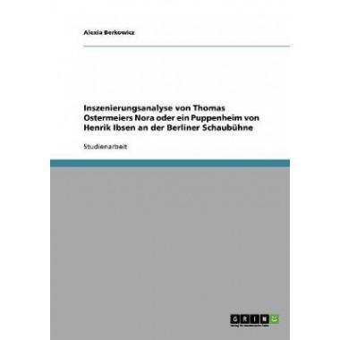 Inszenierungsanalyse Von Thomas Ostermeiers Nora Oder Ein Puppenheim Von Henrik Ibsen an Der Berliner Schaubuhne