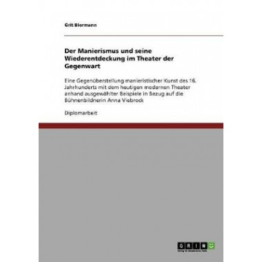 Der Manierismus Und Seine Wiederentdeckung Im Theater Der Gegenwart