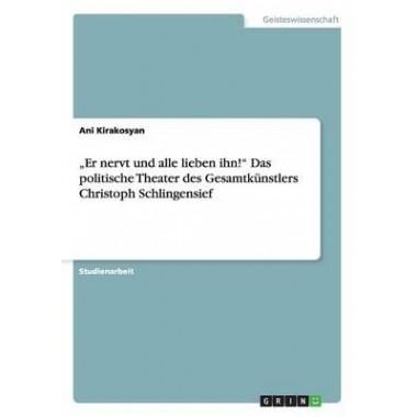 Er Nervt Und Alle Lieben Ihn!  Das Politische Theater Des Gesamtkunstlers Christoph Schlingensief