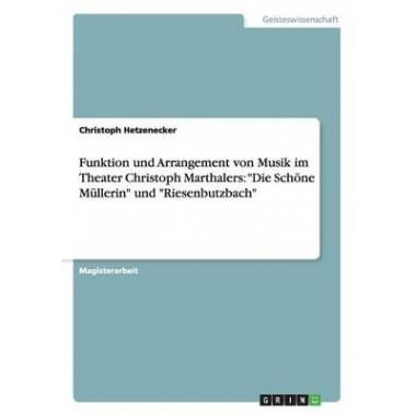 Funktion Und Arrangement Von Musik Im Theater Christoph Marthalers :Die Schone Mullerin  Und  Riesenbutzbach