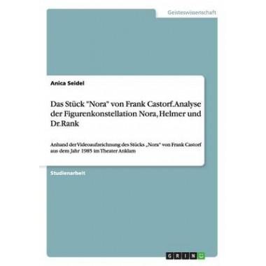 Das Stuck Nora Von Frank Castorf. Analyse Der Figurenkonstellation Nora, Helmer Und Dr.Rank