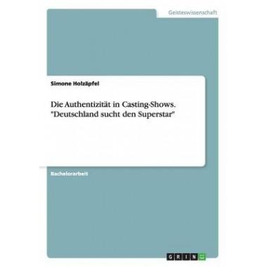 Die Authentizitat in Casting-Shows.  Deutschland Sucht Den Superstar
