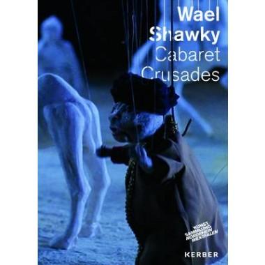 Wael Shawky :Cabaret Crusades