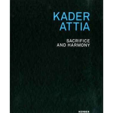 Kader Attia :Sacrifice and Harmony