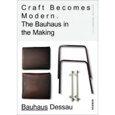 Craft Becomes Modern :The Bauhaus in the Making