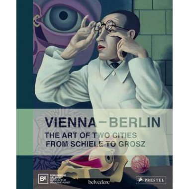 Vienna-Berlin :Art of Two Urban Centers from Schiele to Grosz