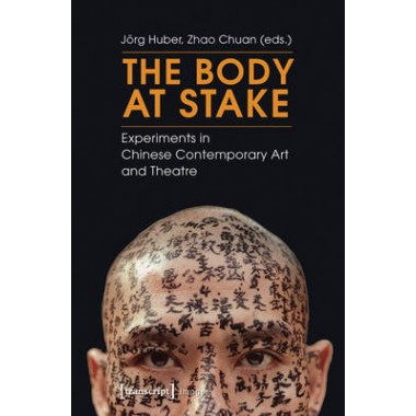 Body at Stake :Experiments in Chinese Contemporary Art and Theatre