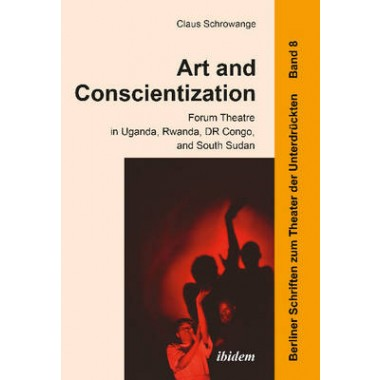 Art and Conscientization :Forum Theatre in Uganda, Rwanda, Dr Congo, and South Sudan