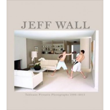 Jeff Wall :Tableaux, Pictures, Photographs 1996-2013