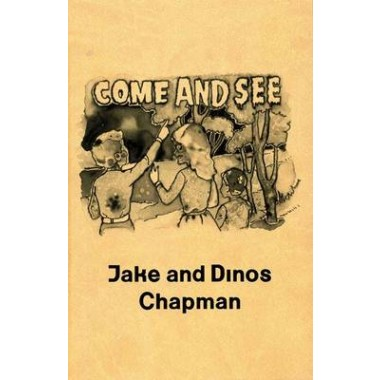 Jake and Dinos Chapman :Come and See