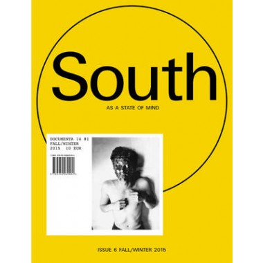 South as a State of Mind :Documenta 14, #1 (Issue 6 Fall/Winter 2015-16)