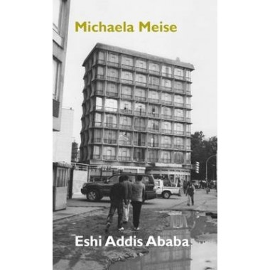 Michaela Meise :Eshi Addis Ababa