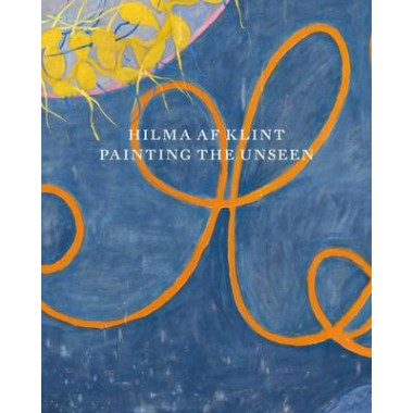 Hilma af Klint :Painting the Unseen