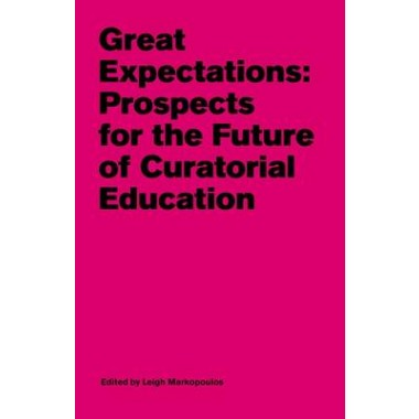 Great Expectations :Prospects for the Future of Curatorial Education