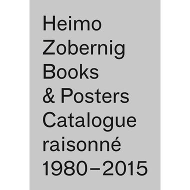 Heimo Zobernig :Books & Posters: Catalogue Raisonne 1980-2015, 114 Books, 117 Posters