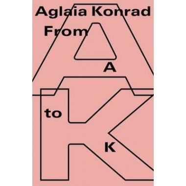 Aglaia Konrad :From A to K