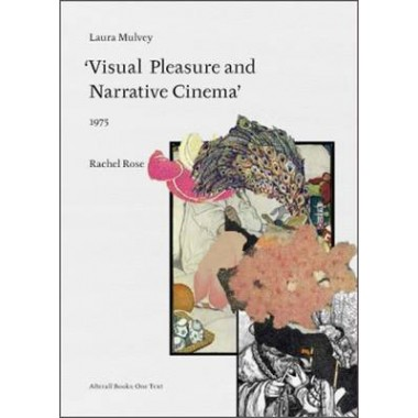 Rachel Rose. Laura Mulvey :Visual Pleasure and Narrative Cinema. (1975)