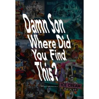 Damn Son Where Did You Find This? :A Book About Us Hiphop Mixtape Cover Art