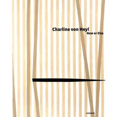 Charline Von Heyl :Now or Else