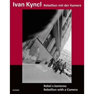 Ivan Kyncl. :Rebellion with a Camera