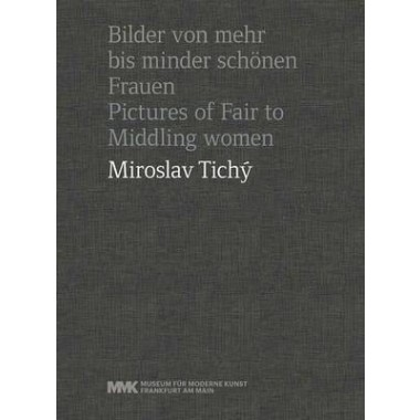 Miroslav Tichy :Pictures of Fair to Middling Women