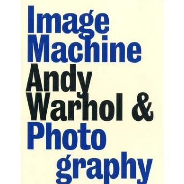 Image Machine :Andy Warhol and Photography