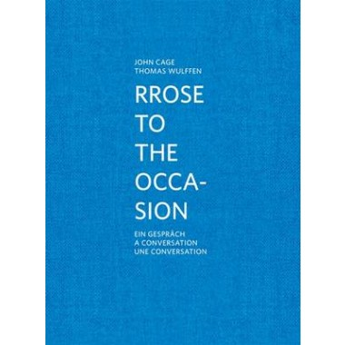 John Cage/Thomas Wulffen :Rrose to the Occasion