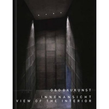 O&O Baukunst :View of the Interior. Buildings and Projects (1980-2015)