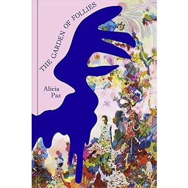 Alicia Paz :The Garden of Follies
