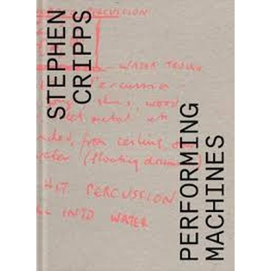 Stephen Cripps :Performing Machines