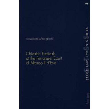 Chivalric Festivals at the Ferrarese Court of Alfonso II d'Este
