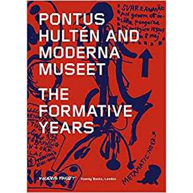 Pontus Hulten and Moderna Museet :The Formative Years