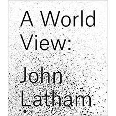 John Latham :A World View