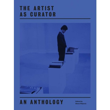 The Artist as Curator :An Anthology
