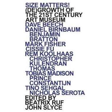 Size Matters! :(De)Growth of the 21st Century Art Museum