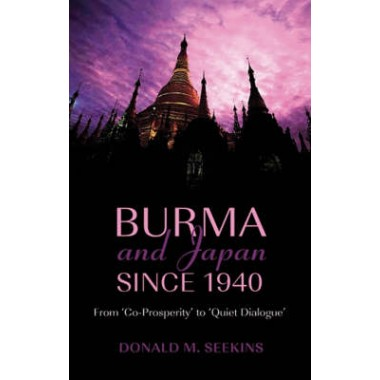 Burma and Japan Since 1940 :From 'Co-Prosperity' to 'Quiet Dialogue'