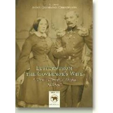 Letters From the Governor's Wife :A View of Russian Alaska 1859-1862