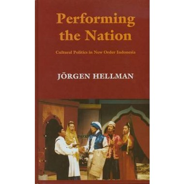 Performing the Nation :Cultural Politics in New Order