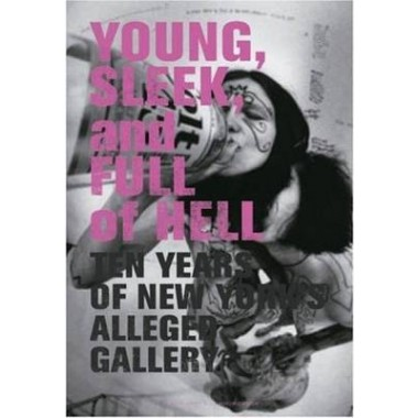 Young, Sleek and Full of Hell :Ten Years of New Yorks Alleged Gallery